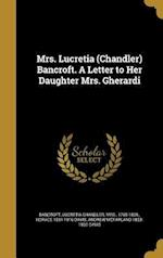 Mrs. Lucretia (Chandler) Bancroft. a Letter to Her Daughter Mrs. Gherardi