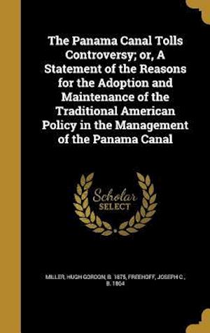 Bog, hardback The Panama Canal Tolls Controversy; Or, a Statement of the Reasons for the Adoption and Maintenance of the Traditional American Policy in the Manageme
