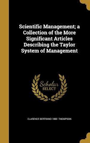 Bog, hardback Scientific Management; A Collection of the More Significant Articles Describing the Taylor System of Management af Clarence Bertrand 1882- Thompson