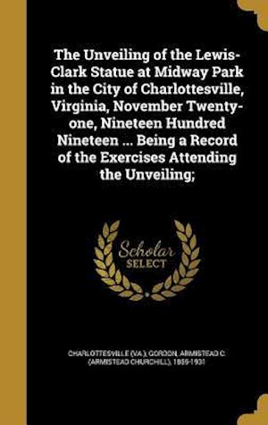 Bog, hardback The Unveiling of the Lewis-Clark Statue at Midway Park in the City of Charlottesville, Virginia, November Twenty-One, Nineteen Hundred Nineteen ... Be