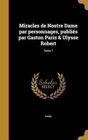 Bog, hardback Miracles de Nostre Dame Par Personnages, Publies Par Gaston Paris & Ulysse Robert; Tome 7