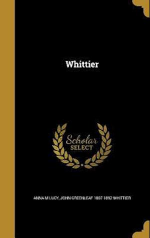 Bog, hardback Whittier af Anna M. Lucy, John Greenleaf 1807-1892 Whittier