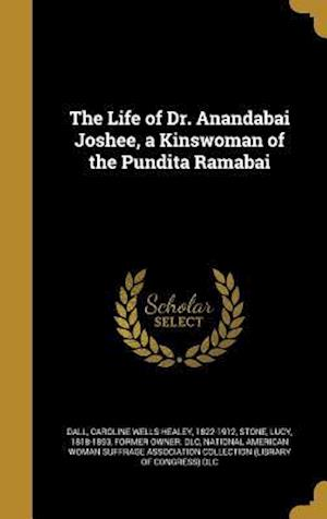 Bog, hardback The Life of Dr. Anandabai Joshee, a Kinswoman of the Pundita Ramabai