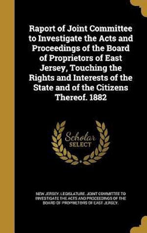 Bog, hardback Raport of Joint Committee to Investigate the Acts and Proceedings of the Board of Proprietors of East Jersey, Touching the Rights and Interests of the