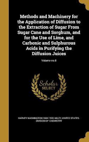 Bog, hardback Methods and Machinery for the Application of Diffusion to the Extraction of Sugar from Sugar Cane and Sorghum, and for the Use of Lime, and Carbonic a af Harvey Washington 1844-1930 Wiley