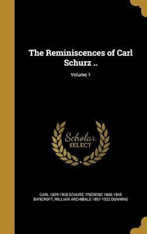 Bog, hardback The Reminiscences of Carl Schurz ..; Volume 1 af Frederic 1860-1945 Bancroft, Carl 1829-1906 Schurz, William Archibald 1857-1922 Dunning