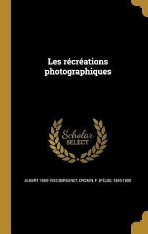 Bog, hardback Les Recreations Photographiques af Albert 1859-1932 Bergeret