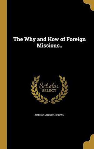 Bog, hardback The Why and How of Foreign Missions.. af Arthur Judson Brown