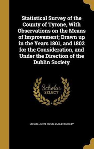Bog, hardback Statistical Survey of the County of Tyrone, with Observations on the Means of Improvement; Drawn Up in the Years 1801, and 1802 for the Consideration,