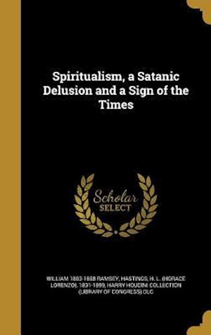 Bog, hardback Spiritualism, a Satanic Delusion and a Sign of the Times af William 1803-1858 Ramsey