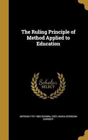 Bog, hardback The Ruling Principle of Method Applied to Education af Antonio 1797-1855 Rosmini
