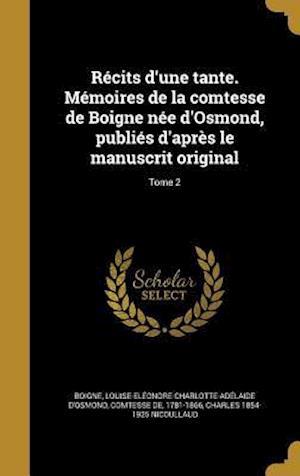 Bog, hardback Recits D'Une Tante. Memoires de La Comtesse de Boigne Nee D'Osmond, Publies D'Apres Le Manuscrit Original; Tome 2 af Charles 1854-1925 Nicoullaud