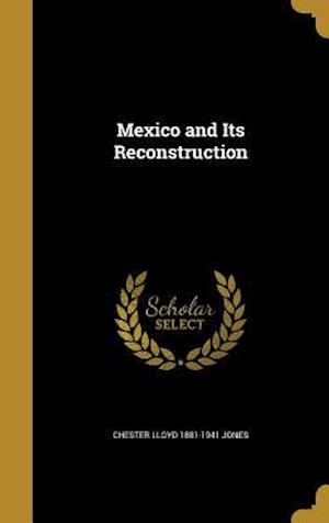 Bog, hardback Mexico and Its Reconstruction af Chester Lloyd 1881-1941 Jones