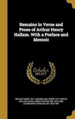 Remains in Verse and Prose of Arthur Henry Hallam. with a Preface and Memoir af Henry 1777-1859 Ed Hallam, Arthur Henry 1811-1833 Hallam