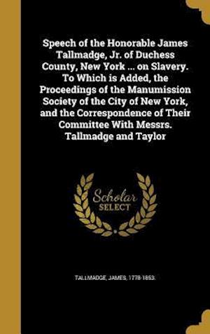 Bog, hardback Speech of the Honorable James Tallmadge, Jr. of Duchess County, New York ... on Slavery. to Which Is Added, the Proceedings of the Manumission Society