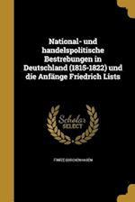 National- Und Handelspolitische Bestrebungen in Deutschland (1815-1822) Und Die Anfange Friedrich Lists af Fritze Borckenhagen
