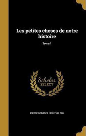 Bog, hardback Les Petites Choses de Notre Histoire; Tome 1 af Pierre Georges 1870-1953 Roy