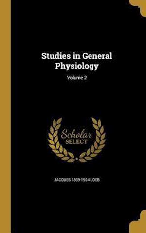 Bog, hardback Studies in General Physiology; Volume 2 af Jacques 1859-1924 Loeb