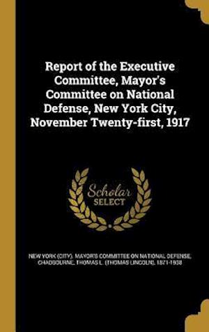 Bog, hardback Report of the Executive Committee, Mayor's Committee on National Defense, New York City, November Twenty-First, 1917