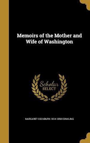 Bog, hardback Memoirs of the Mother and Wife of Washington af Margaret Cockburn 1814-1890 Conkling