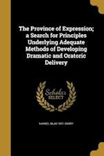 The Province of Expression; A Search for Principles Underlying Adequate Methods of Developing Dramatic and Oratoric Delivery af Samuel Silas 1847- Curry