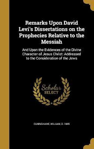 Bog, hardback Remarks Upon David Levi's Dissertations on the Prophecies Relative to the Messiah