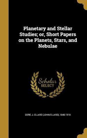 Bog, hardback Planetary and Stellar Studies; Or, Short Papers on the Planets, Stars, and Nebulae
