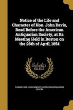 Notice of the Life and Character of Hon. John Davis, Read Before the American Antiquarian Society, at Its Meeting Held in Boston on the 26th of April, af Thomas 1800-1858 Kinnicutt
