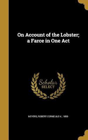 Bog, hardback On Account of the Lobster; A Farce in One Act