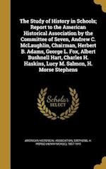 The Study of History in Schools; Report to the American Historical Association by the Committee of Seven, Andrew C. McLaughlin, Chairman, Herbert B. A