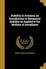 Stability in Aviation; An Introduction to Dynamical Stability as Applied to the Motions of Aeroplanes af George Hartley 1864-1928 Bryan