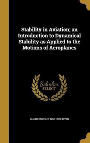 Bog, hardback Stability in Aviation; An Introduction to Dynamical Stability as Applied to the Motions of Aeroplanes af George Hartley 1864-1928 Bryan