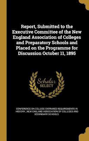 Bog, hardback Report, Submitted to the Executive Committee of the New England Association of Colleges and Preparatory Schools and Placed on the Programme for Discus