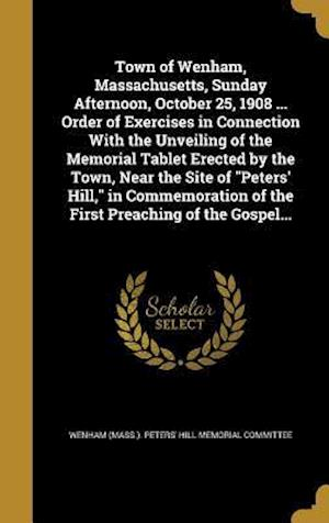 Bog, hardback Town of Wenham, Massachusetts, Sunday Afternoon, October 25, 1908 ... Order of Exercises in Connection with the Unveiling of the Memorial Tablet Erect