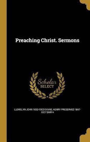Bog, hardback Preaching Christ. Sermons af Llewelyn John 1833-1902 Evans, Henry Preserved 1847-1927 Smith