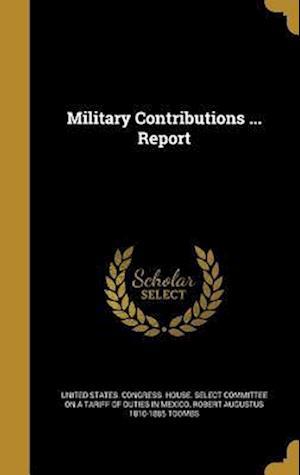 Bog, hardback Military Contributions ... Report af Robert Augustus 1810-1885 Toombs