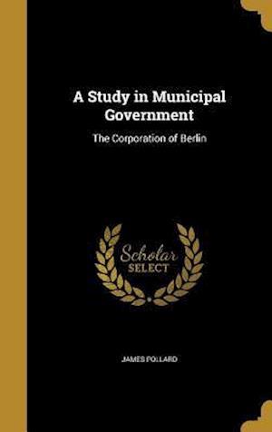 Bog, hardback A Study in Municipal Government af James Pollard