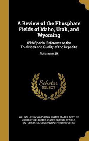 Bog, hardback A Review of the Phosphate Fields of Idaho, Utah, and Wyoming af William Henry Waggaman
