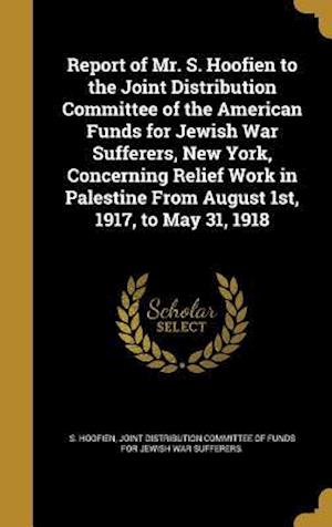 Bog, hardback Report of Mr. S. Hoofien to the Joint Distribution Committee of the American Funds for Jewish War Sufferers, New York, Concerning Relief Work in Pales af S. Hoofien