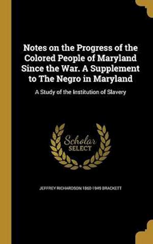 Bog, hardback Notes on the Progress of the Colored People of Maryland Since the War. a Supplement to the Negro in Maryland af Jeffrey Richardson 1860-1949 Brackett