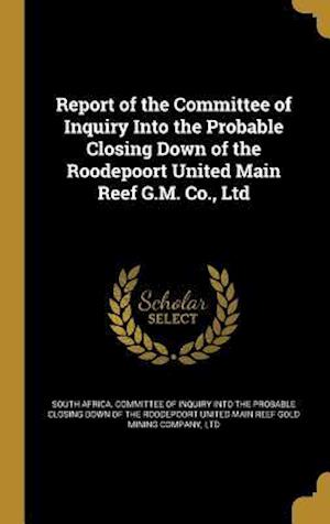 Bog, hardback Report of the Committee of Inquiry Into the Probable Closing Down of the Roodepoort United Main Reef G.M. Co., Ltd
