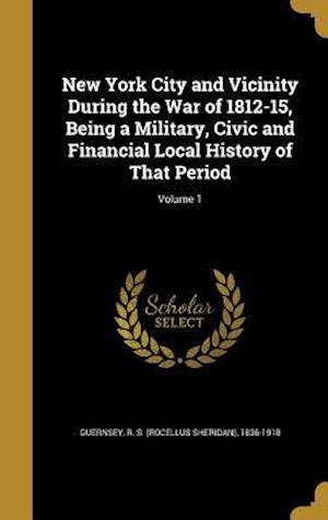 Bog, hardback New York City and Vicinity During the War of 1812-15, Being a Military, Civic and Financial Local History of That Period; Volume 1