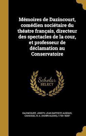 Bog, hardback Memoires de Dazincourt, Comedien Societaire Du Theatre Francais, Directeur Des Spectacles de La Cour, Et Professeur de Declamation Au Conservatoire