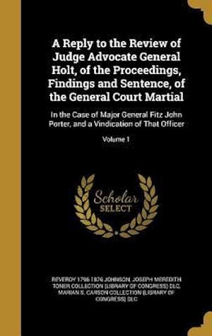 Bog, hardback A Reply to the Review of Judge Advocate General Holt, of the Proceedings, Findings and Sentence, of the General Court Martial af Reverdy 1796-1876 Johnson