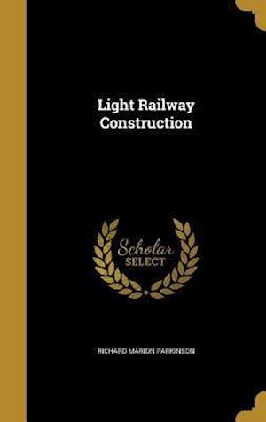 Bog, hardback Light Railway Construction af Richard Marion Parkinson