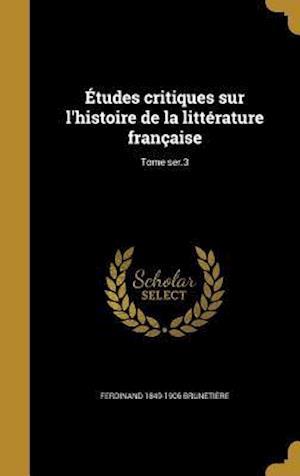 Bog, hardback Etudes Critiques Sur L'Histoire de La Litterature Francaise; Tome Ser.3 af Ferdinand 1849-1906 Brunetiere