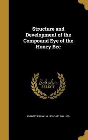 Bog, hardback Structure and Development of the Compound Eye of the Honey Bee af Everett Franklin 1878-1951 Phillips