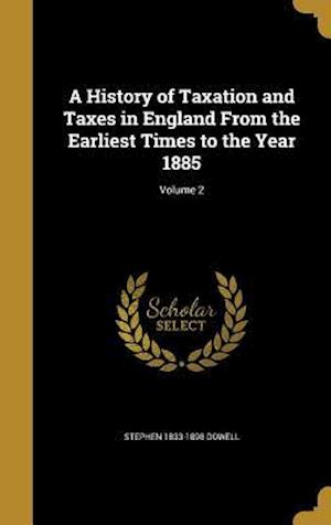 Bog, hardback A History of Taxation and Taxes in England from the Earliest Times to the Year 1885; Volume 2 af Stephen 1833-1898 Dowell