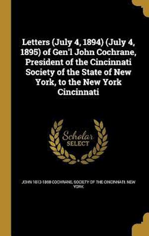 Bog, hardback Letters (July 4, 1894) (July 4, 1895) of Gen'l John Cochrane, President of the Cincinnati Society of the State of New York, to the New York Cincinnati af John 1813-1898 Cochrane