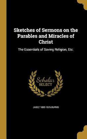 Bog, hardback Sketches of Sermons on the Parables and Miracles of Christ af Jabez 1805-1876 Burns